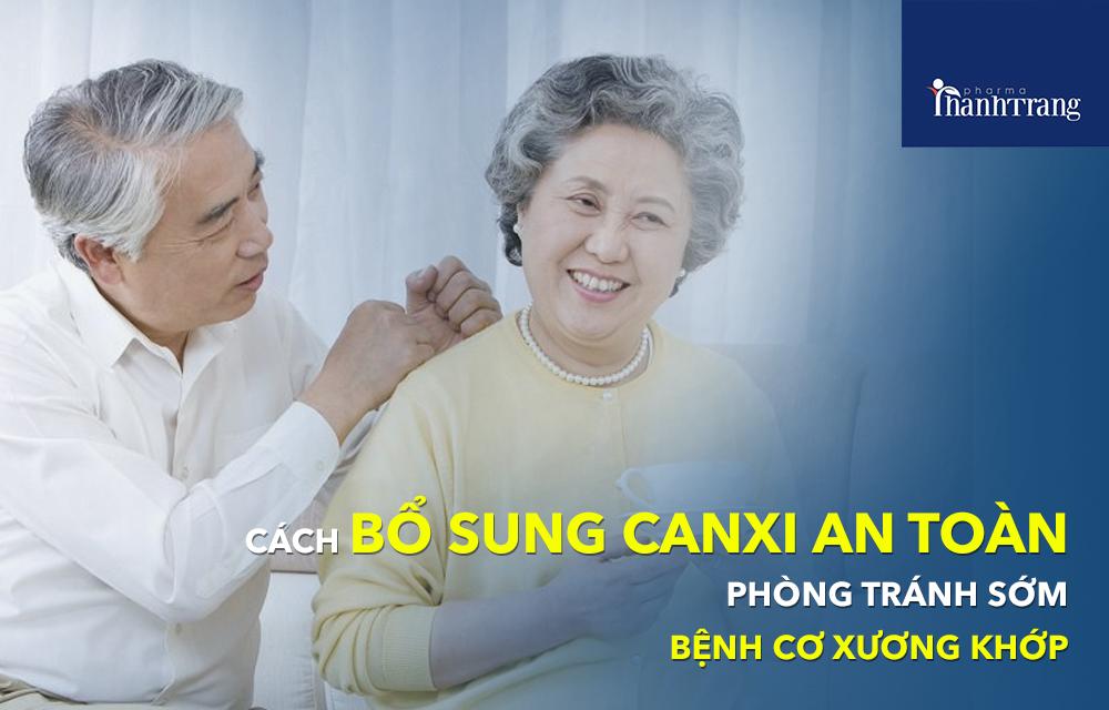 Cách bổ sung canxi an toàn, phòng tránh sớm bệnh cơ xương khớp